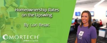 Homeownership Rates on the Rise by Lori Rezac