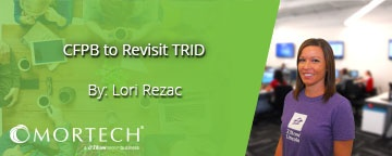 CFPB to Revisit TRID by Lori Rezac