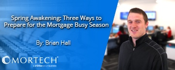 How to prepare for the busy mortgage season, by Brian Hall