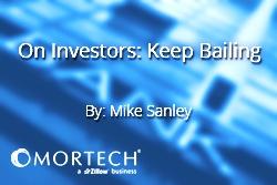 Mike Sanley On Investors: Keep Bailing